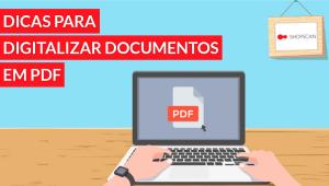 dicas para digitalizar PDF