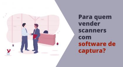 para quem vender scanners com software de captura